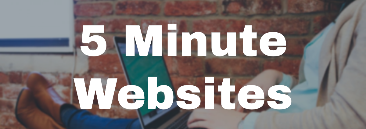 Creating a Website in 5 Minutes or Less