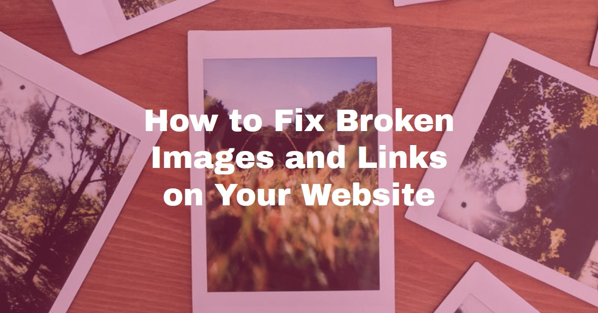 How to Fix Broken Images and Links on Your Website